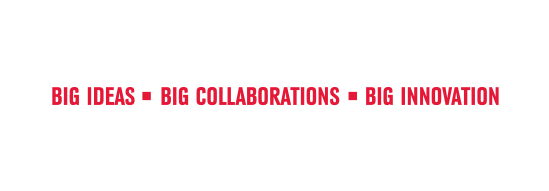 Big Ideas, Big Collaborations, Big Innovation